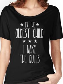I'm the Oldest Child I make the rules Women's Relaxed Fit T-Shirt