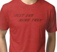 Just one More Then - BK Tri-blend T-Shirt
