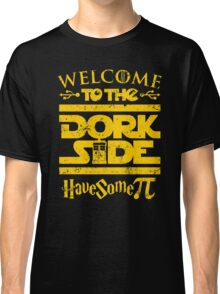 Welcome To The Dork Side Classic T-Shirt