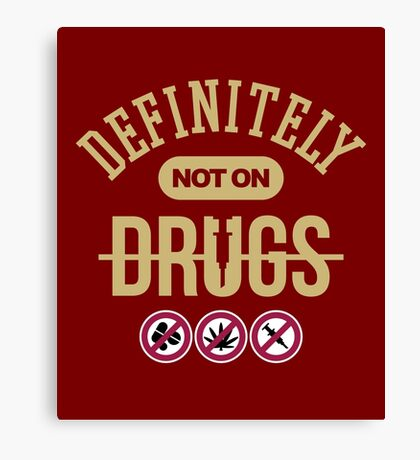 Definitely Not On Drugs Canvas Print