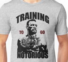Training to go Notorious Unisex T-Shirt