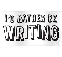 I'd rather be writing Poster