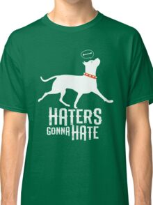 Haters Gonna Hate Pitbull Classic T-Shirt