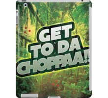 Get to da Chopppaaaa iPad Case/Skin