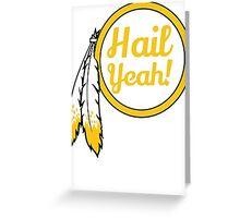 Redskins - Hail Yeah! Greeting Card