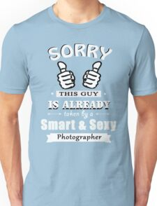 Sorry this guy is already taken by a smart & sexy photographer Unisex T-Shirt