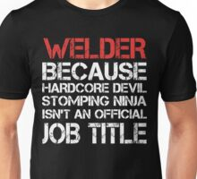 Welder - Because Hardcore Devil Stomping Ninja Unisex T-Shirt