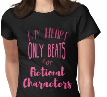 my heart only beats for fictional characters Womens Fitted T-Shirt