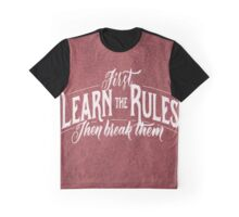 First Learn The Rules Then Break Them Graphic T-Shirt