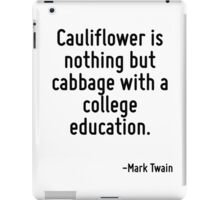 Cauliflower is nothing but cabbage with a college education. iPad Case/Skin
