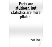Facts are stubborn, but statistics are more pliable. Poster