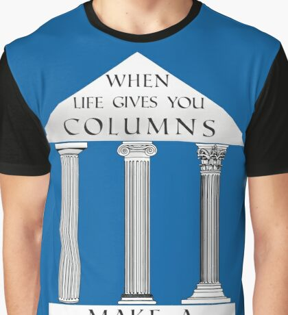 When Life Gives You Columns Graphic T-Shirt