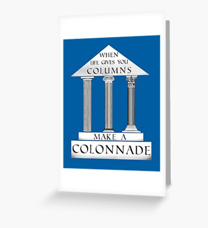 When Life Gives You Columns Greeting Card