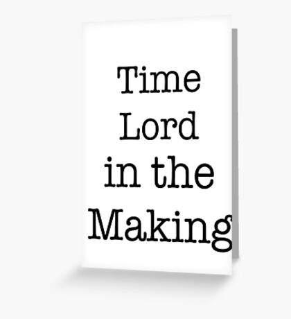 Time Lord in the Making Greeting Card