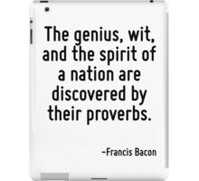 The genius, wit, and the spirit of a nation are discovered by their proverbs. iPad Case/Skin