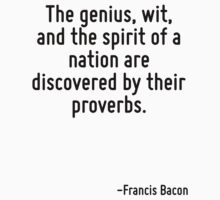 The genius, wit, and the spirit of a nation are discovered by their proverbs. by Quotr