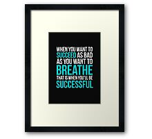 That Is When You'll Be Successful. Framed Print