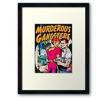 MURDEROUS GANGSTERS  Framed Print