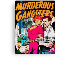 MURDEROUS GANGSTERS  Canvas Print