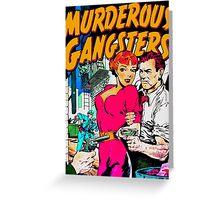 MURDEROUS GANGSTERS  Greeting Card
