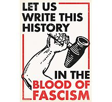 Let Us Write This History In The Blood of Fascism Photographic Print