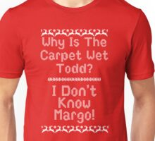 Why Is The Carpet Wet Todd? Unisex T-Shirt