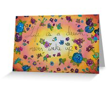 Life is a dream never wake up Greeting Card