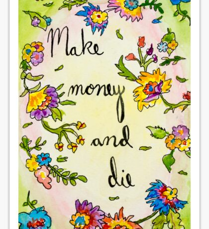 Make money and die Sticker
