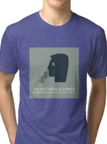 Do not inhale fumes! Tri-blend T-Shirt