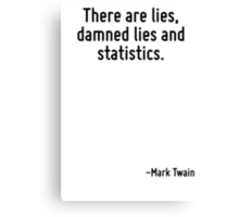 There are lies, damned lies and statistics. Canvas Print
