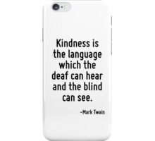 Kindness is the language which the deaf can hear and the blind can see. iPhone Case/Skin