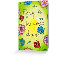 Money is the worst drug Greeting Card