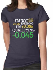 I'm not speeding ! I'm qualifying ! (2) Womens Fitted T-Shirt