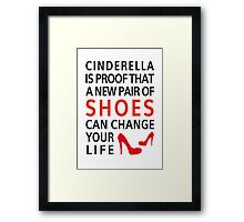 Cinderella is proof that a new pair of shoes can change your life Framed Print