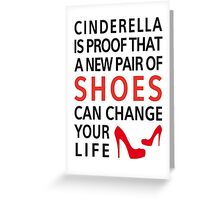 Cinderella is proof that a new pair of shoes can change your life Greeting Card