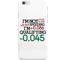 I'm not speeding ! I'm qualifying ! (4) iPhone Case/Skin