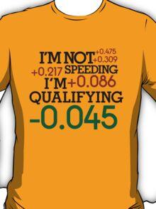 I'm not speeding ! I'm qualifying ! (4) T-Shirt