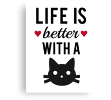 Life is better with a cat, text design, word art Canvas Print