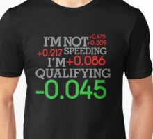 I'm not speeding ! I'm qualifying ! (1) Unisex T-Shirt