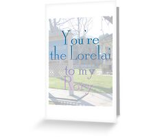 You're the Lorelai to my Rory Greeting Card