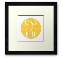 la vie est belle, life is beautiful Framed Print