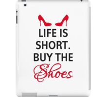 Life is short, buy the shoes. iPad Case/Skin