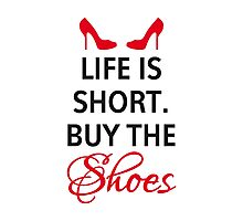 Life is short, buy the shoes. Photographic Print