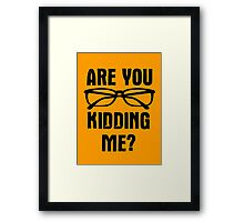 Are you f**king kidding me? Framed Print