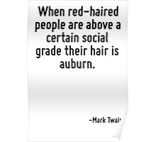 When red-haired people are above a certain social grade their hair is auburn. Poster