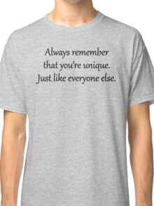 You're Unique. Just Like Everyone Else. Classic T-Shirt