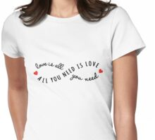 all you need is love, love is all you need Womens Fitted T-Shirt