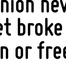 Loyalty to petrified opinion never yet broke a chain or freed a human soul. Sticker