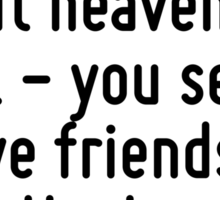 I don't like to commit myself about heaven and hell - you see, I have friends in both places. Sticker