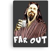 the Dude- Far out Canvas Print